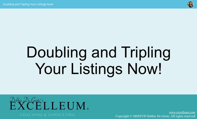 View Debbie De Grote/EXCELLEUM Listing Bootcamp 1 - Doubling and Tripling Your Listings Now