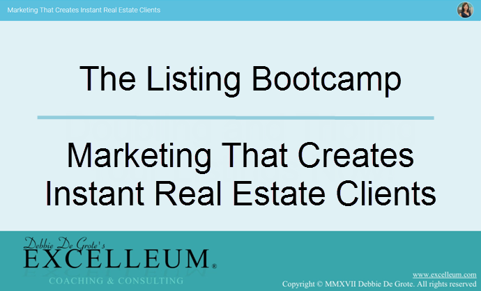 View Debbie De Grote/EXCELLEUM Listing Bootcamp 2 - Marketing that Creates Instant Real Estate Clients